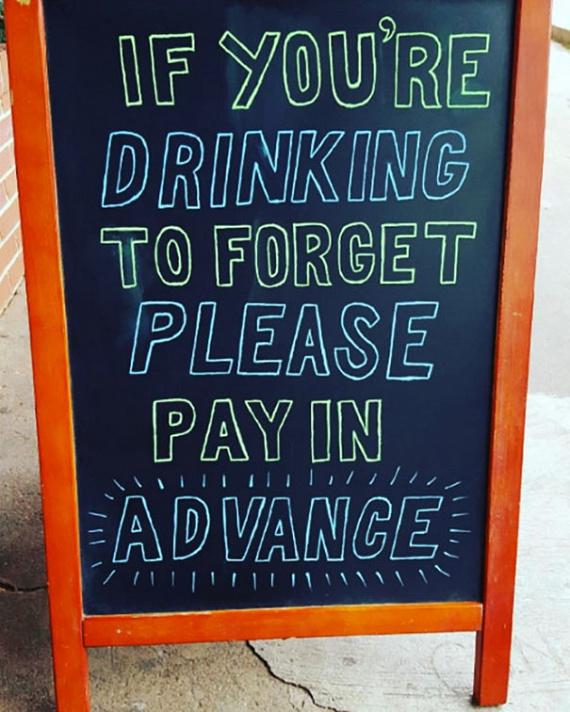 """""""Ha azért iszol, hogy felejts, kérjük, fizess előre!"""""""