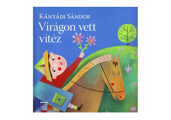 Kányádi Sándor Virágon vett vitéz című könyve egy természetet kedvelő, hétéves kisfiúról szól. A könyvet itt rendelheted meg, ára 2125 forint.