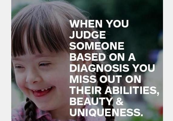 Ha valakit a diagnózisa alapján ítélsz meg, figyelmen kívül hagyod a képességeit, a szépségét és az egyediségét.