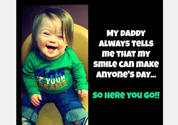 Apa mindig azt mondja, az én mosolyom mindenkit felvidít, úgyhogy tessék!