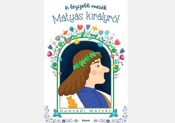 Lengyel Orsolya (szerk.): A legjobb mesék Mátyás királyról(Roland-toys)Az igazságos Mátyás királyról számtalan ízes mese született, ezekből került egy csokornyi ebbe a gyerekkönyvbe. Ára: 2990 forint.