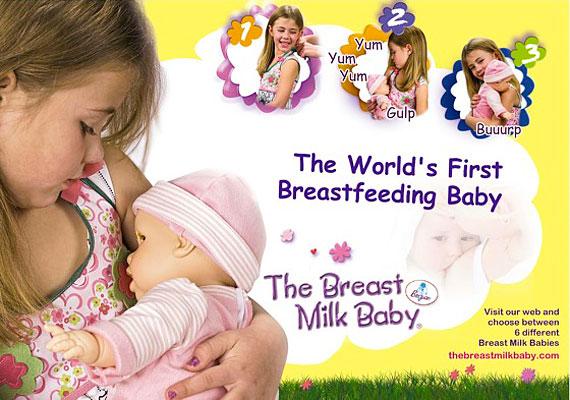A The Breast Milk Baby, azaz az anyatejbaba a gyártó szerint a kislányokat hivatott felkészíteni az anyaságra. Szériatartozékként jár hozzá egy felcsatolható felső - a gyerkőcnek a mellbimbót jelképező virághoz kell illesztenie a babát, amely erre szopni kezd, a megfelelő hangeffektusokkal kíséretében.