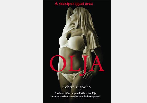 A nemzetközi leánykereskedelem és a szexipar legjobban őrzött titkait tárja fel Robert Yugovic Olja című könyvében, ahol nem cenzúrázták a pikáns részleteket sem. A Moldovából eladott gyereklány története arról szól, hogy a prostituáltak között nincs különbség, életük felett az alvilág rendelkezik.