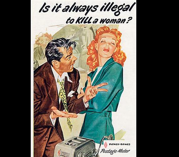 Tényleg illegális megölni egy nőt? Mert nem használja a Pitney-Bowes bélyegzőgépét? A hirdetés 1953-ban látott napvilágot.