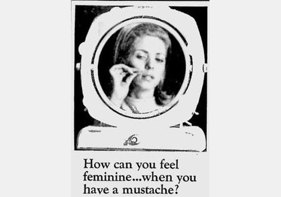 Hogy érezheted magad nőiesnek, mikor bajuszod van? - mivel a nők sem műanyagból vannak, nem nagy dolog, ha valakinek van egy-egy világos kis pihe az arcán. Mégis szégyellnivalóként állították be.