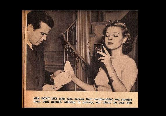 A férfiak nem szeretik azokat a nőket, akik kölcsönkérik a zsebkendőjüket, majd összekenik rúzzsal.
