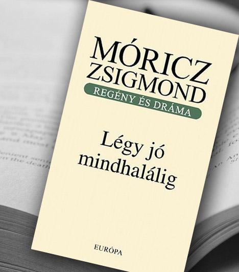 Móricz Zsigmond: Légy jó mindhalálig  A Légy jó mindhalálig Móricz Zsigmond 1920-ban elkészült regénye. A történet Nyilas Misi debreceni kollégiumban eltöltött időszakáról szól, ahol nem kevés megaláztatás és bántás éri. Már magában a címben benne van a regény mondanivalója: a hányattatások és szenvedések ellenére ki kell kell tartani a becsület mellett. A Légy jó mindahlálig-ot közel húsz idegen nyelvre fordították le.  Kapcsolódó szavazás: A könyv vagy a film tetszett jobban? »