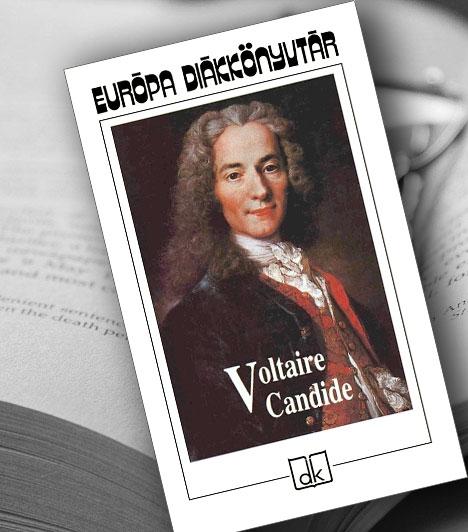 Francois-Marie Voltaire: Candide avagy az optimizmus                         Candide egyszerű és hiszékeny ifjú, akit filozófus nevelője, Pangloss a nagy Leibniz nyomán arra tanít, hogy ez a világ a lehetséges világok legjobbika. Voltaire a történet során végigvezeti őt az egész földgolyón, Vesztfáliától Hollandián keresztül Portugáliáig és Eldorádóig, majd vissza, Európán át Isztambulig és végül Rodostóig. Candide útja társaival együtt háborúból háborúba, katasztrófából végveszélybe visz; végigszenvedik mindazt a rosszat, ami igencsak ellentmond mestere tanításainak. Ő azonban nem esik kétségbe.