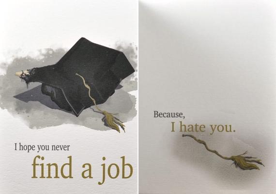 Remélem, sohasem találsz munkát. Mert utállak.