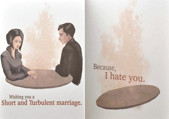 Rövid és viharos házasságot kívánok.Mert utállak.
