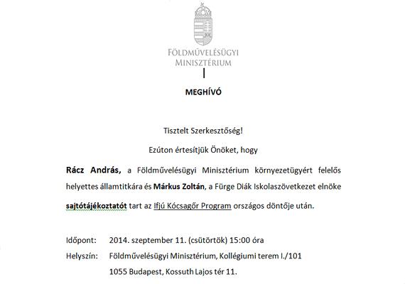 Rácz Andrásnak, a Földművelésügyi Minisztérium környezetügyért felelős helyettes államtitkárának és Márkus Zoltánnak, a Fürge Diák Iskolaszövetkezet elnökének sajtótájékoztatójára is kaptunk meghívót, az Ifjú Kócsagőr Program országos döntője után.