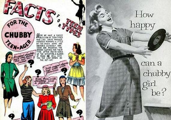 """Egy divatlapban megjelent melléklet öltözködési tanácsokat adott azoknak a lányokat, akik """"talán egy kicsit túlságosan is szeretik a krumplipürét"""". Egy másik nemes egyszerűséggel arra kérdez rá, mennyire lehet boldog egy pufók lány."""