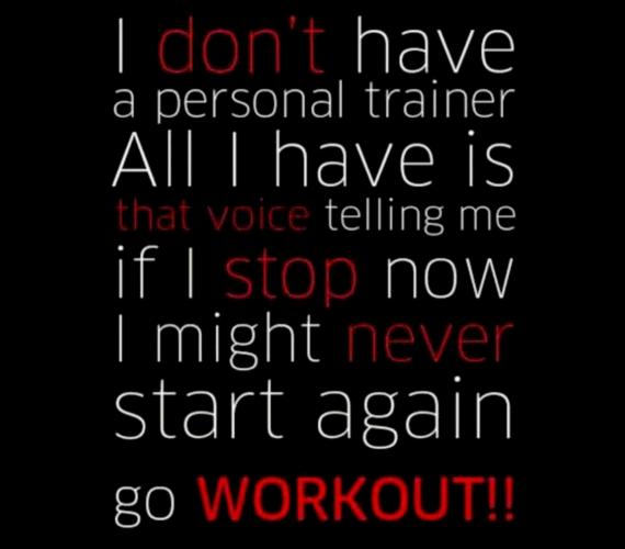 """""""Nincs személyi edzőm. Mindössze egy hang van, ami azt mondja, ha most megállok, talán sohasem kezdem újra. Indulás edzeni!"""""""