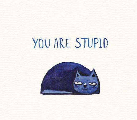 """""""Hülye vagy."""""""
