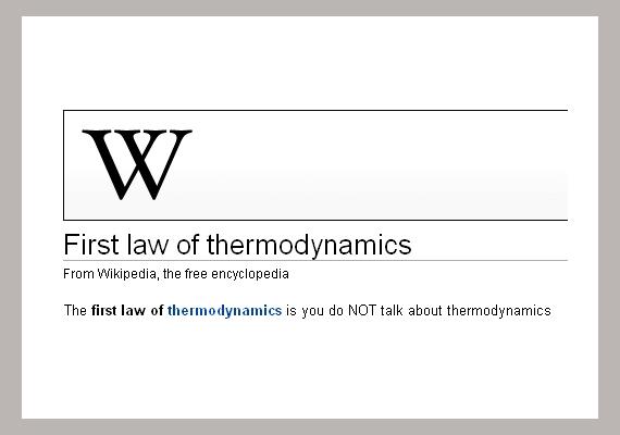 """A szócikk szerzője valószínűleg nagy rajongója volt a Harcosok klubja című filmnek: """"A termodinamika első főtétele, hogy nem beszélhetsz a termodinamikáról!"""""""