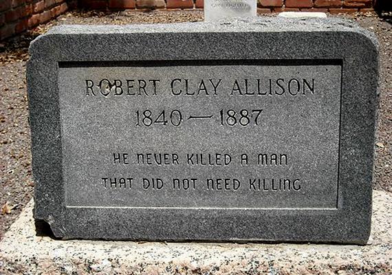 Robert Clay Allison ismert vadnyugati figura és mesterlövész volt.A texasi Pecos temetőben található sírján az áll, hogy nem ölt meg senkit - akit nem volt muszáj.