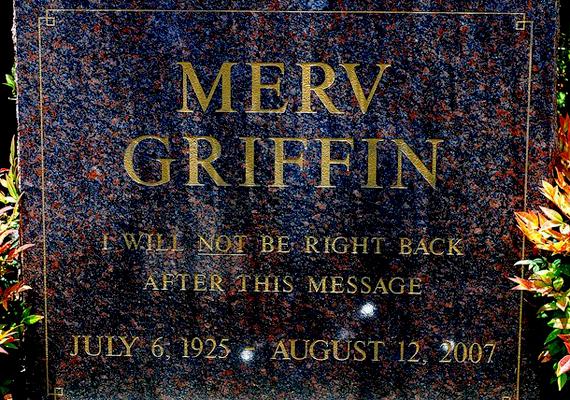 Merv Griffin tévés személyiség Beverly Hills-i sírján a következő felirat áll: ez után az üzenet után már nem jövök vissza.