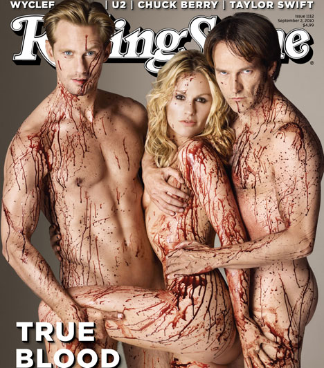 True Blood - Rolling Stone  A népszerű vámpírsorozat sztárjai - élükön Alexander Skarsgarddal - a Rolling Stone 2010 szeptemberi címlapján mutatták meg a bennük rejlő vérszívót. Nemcsak, hogy meztelenre vetkőztek, de művérrel is alaposan összefröcskölték őket, így garantált volt a polgárpukkasztó hatás.